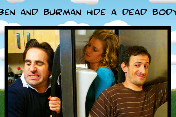 Ben and Burman Hide a Dead Body